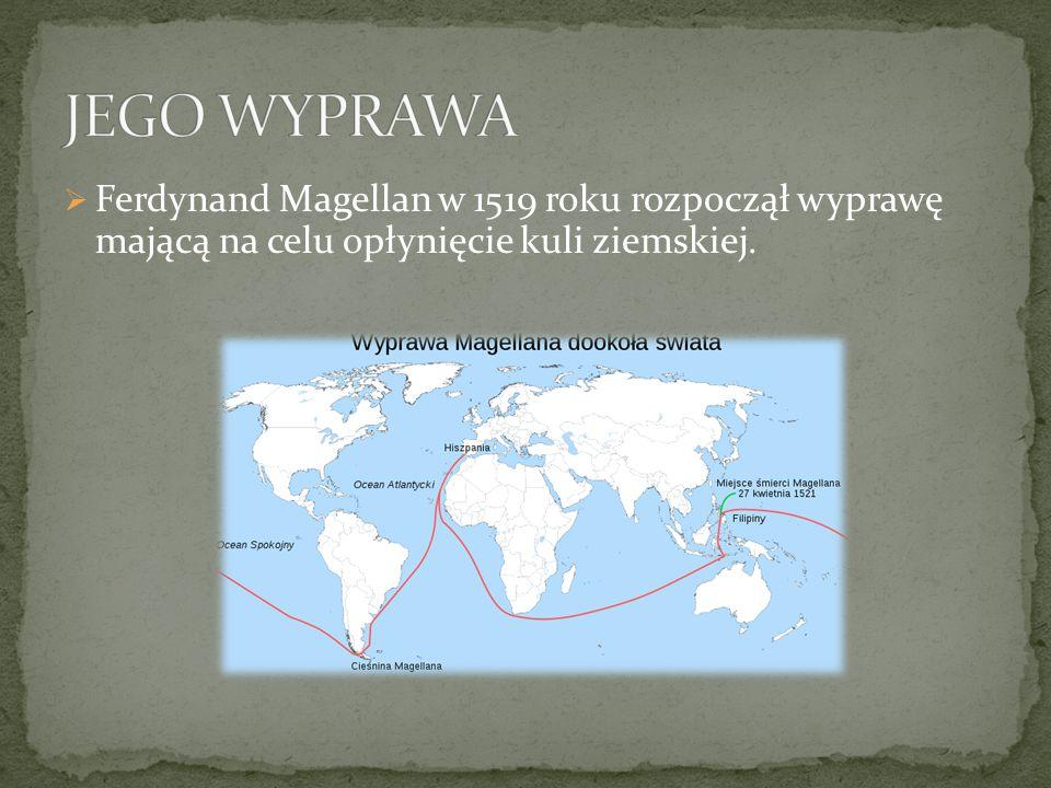  Ferdynand Magellan w 1519 roku rozpoczął wyprawę mającą na celu opłynięcie kuli ziemskiej.
