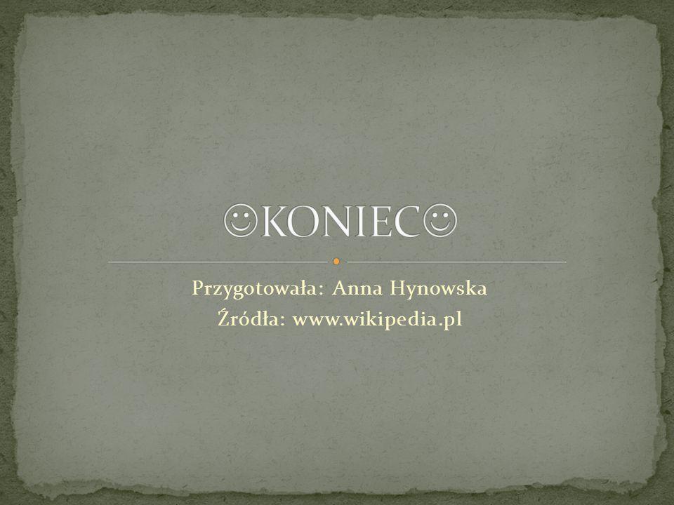 Przygotowała: Anna Hynowska Źródła: www.wikipedia.pl