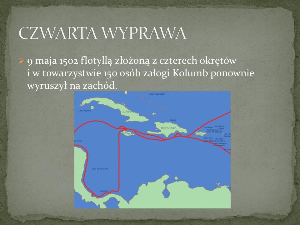  9 maja 1502 flotyllą złożoną z czterech okrętów i w towarzystwie 150 osób załogi Kolumb ponownie wyruszył na zachód.