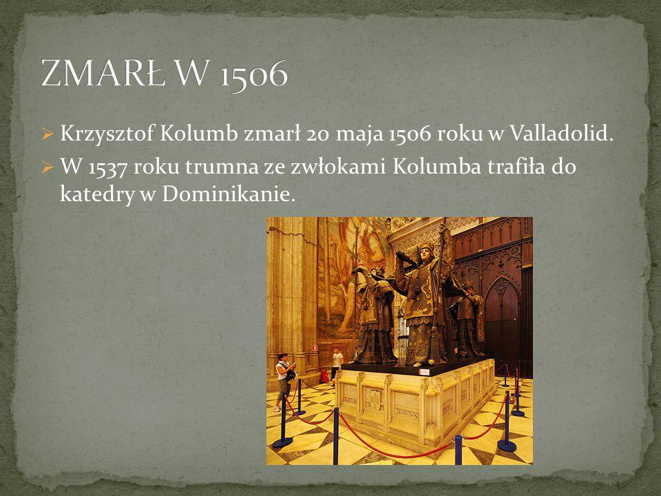  Krzysztof Kolumb zmarł 20 maja 1506 roku w Valladolid.