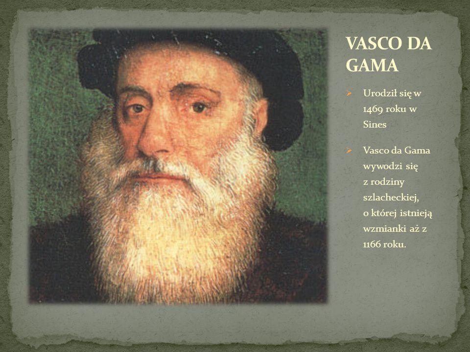  Urodził się w 1469 roku w Sines  Vasco da Gama wywodzi się z rodziny szlacheckiej, o której istnieją wzmianki aż z 1166 roku.