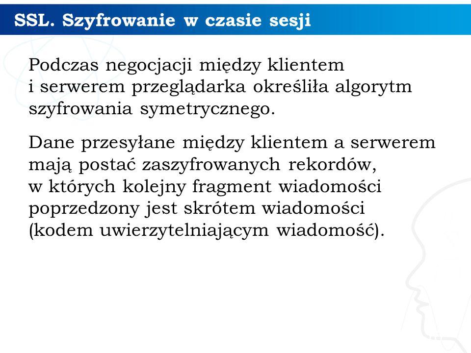 SSL. Szyfrowanie w czasie sesji Podczas negocjacji między klientem i serwerem przeglądarka określiła algorytm szyfrowania symetrycznego. Dane przesyła