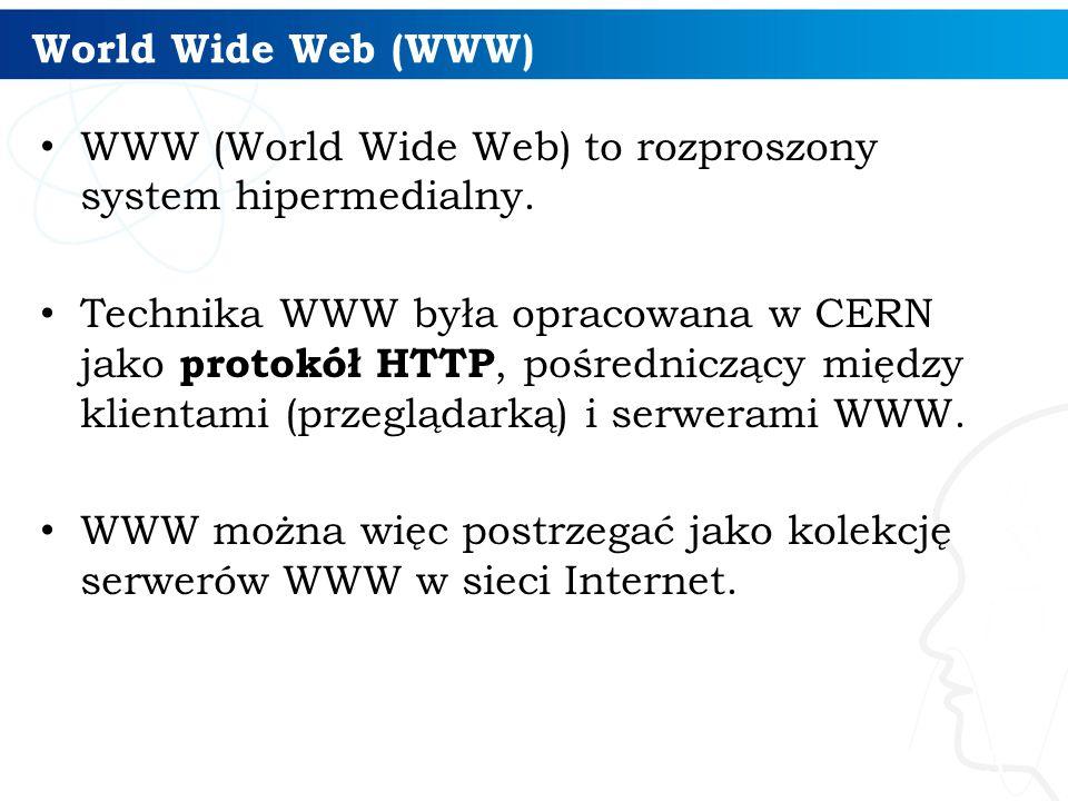World Wide Web (WWW) WWW (World Wide Web) to rozproszony system hipermedialny. Technika WWW była opracowana w CERN jako protokół HTTP, pośredniczący m