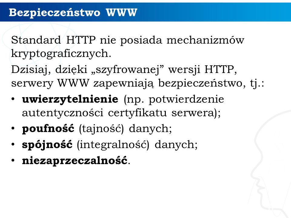 Bezpieczeństwo WWW Standard HTTP nie posiada mechanizmów kryptograficznych.