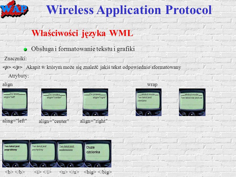 Wireless Application Protocol Właściwości języka WML Obsługa i formatowanie tekstu i grafiki Akapit w którym może się znaleźć jakiś tekst odpowiednio sformatowany Znaczniki: Atrybuty: alignwrap aling= left align= right align= center