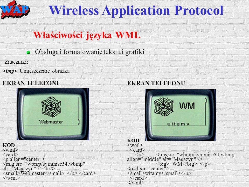 Wireless Application Protocol Właściwości języka WML Obsługa i formatowanie tekstu i grafiki Umieszczenie obrazka Znaczniki: KOD Webmaster EKRAN TELEFONU KOD WM witamy EKRAN TELEFONU