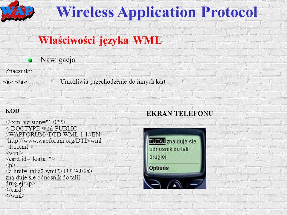 Wireless Application Protocol Właściwości języka WML Nawigacja KOD TUTAJ znajduje sie odnosnik do talii drugiej EKRAN TELEFONU Umożliwia przechodzenie do innych kart Znaczniki: