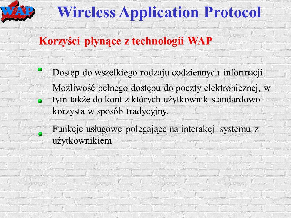 Wireless Application Protocol Korzyści płynące z technologii WAP Dostęp do wszelkiego rodzaju codziennych informacji Możliwość pełnego dostępu do poczty elektronicznej, w tym także do kont z których użytkownik standardowo korzysta w sposób tradycyjny.