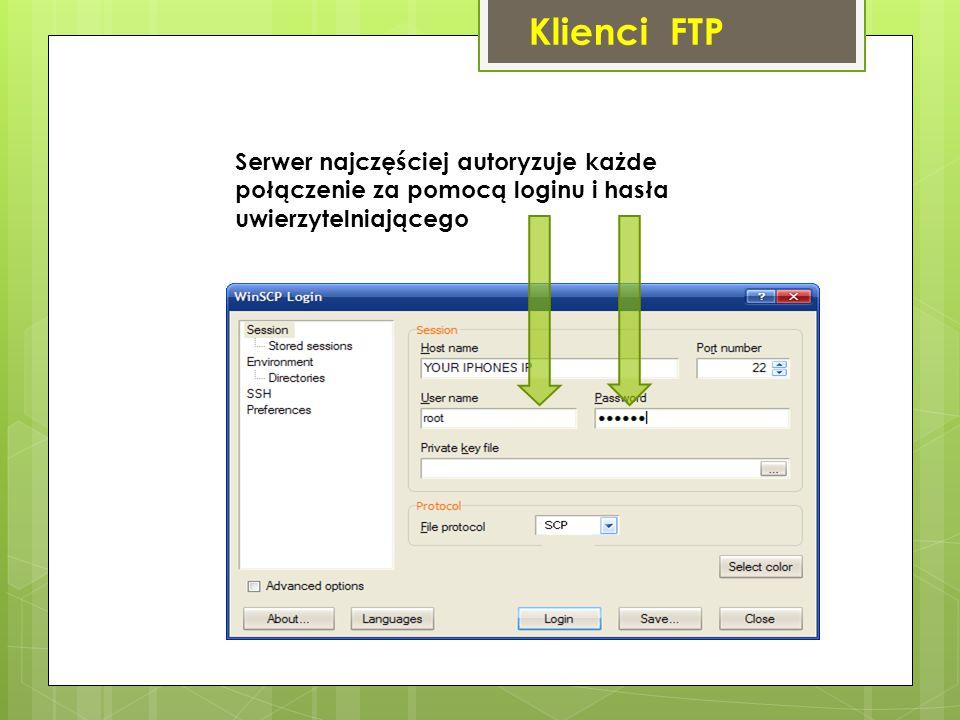 Klienci FTP Serwer najczęściej autoryzuje każde połączenie za pomocą loginu i hasła uwierzytelniającego