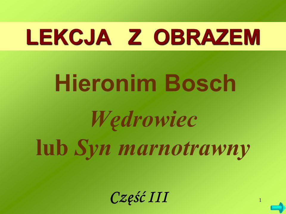 1 LEKCJA Z OBRAZEM Hieronim Bosch Wędrowiec lub Syn marnotrawny Część III