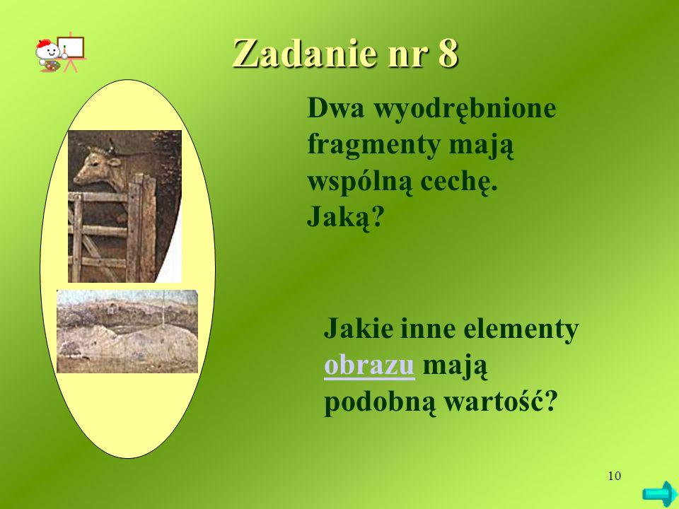 10 Dwa wyodrębnione fragmenty mają wspólną cechę. Jaką? Jakie inne elementy obrazu mają podobną wartość? obrazu Zadanie nr 8