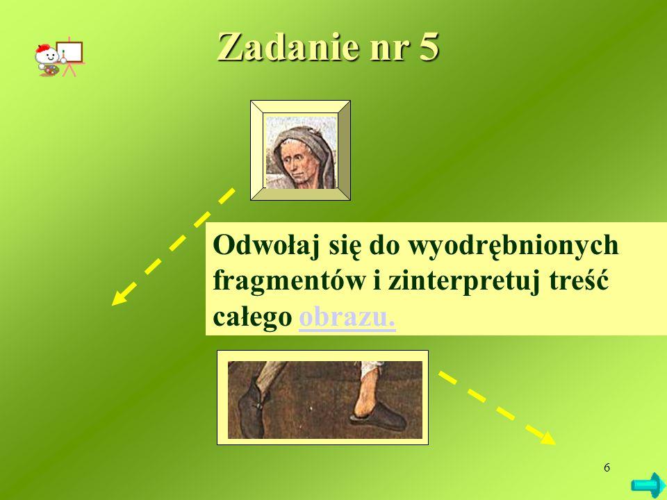 6 Odwołaj się do wyodrębnionych fragmentów i zinterpretuj treść całego obrazu.obrazu. Zadanie nr 5