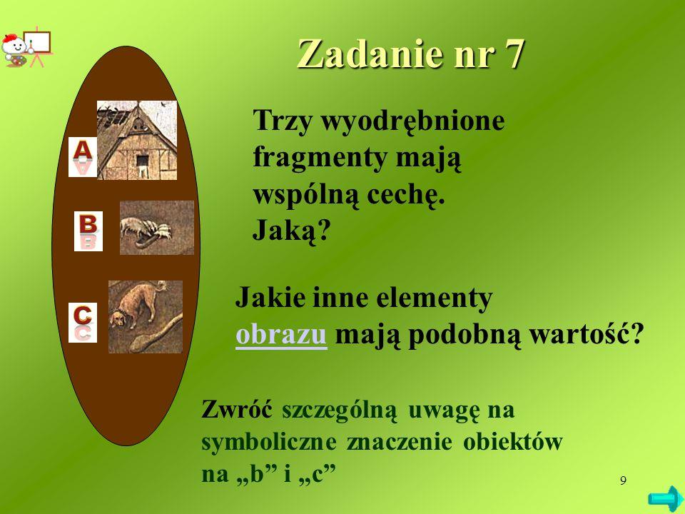 """9 Trzy wyodrębnione fragmenty mają wspólną cechę. Jaką? Zadanie nr 7 Zwróć szczególną uwagę na symboliczne znaczenie obiektów na """"b"""" i """"c"""" Jakie inne"""