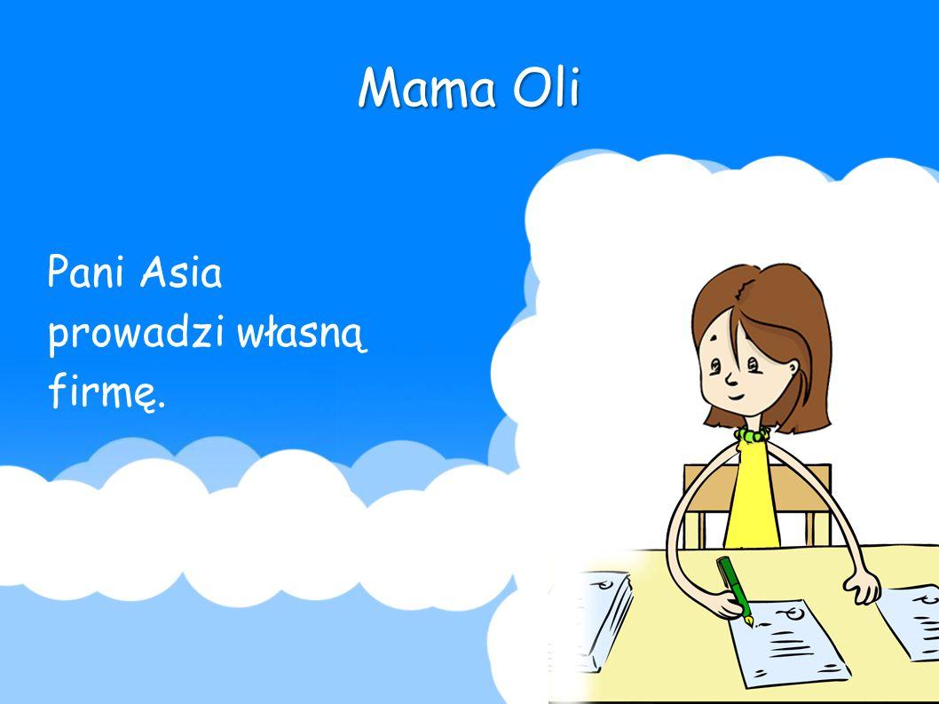 Mama Oli Pani Asia prowadzi własną firmę.