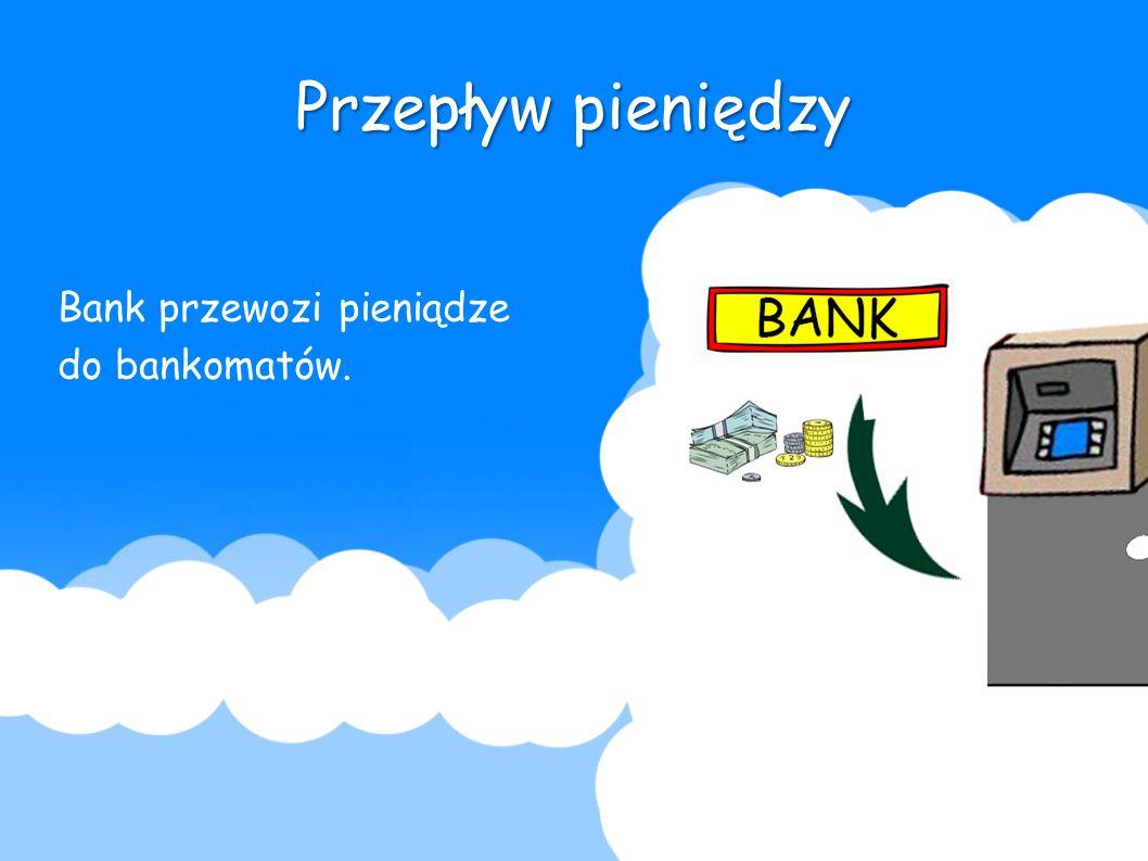 Przepływ pieniędzy Bank przewozi pieniądze do bankomatów.