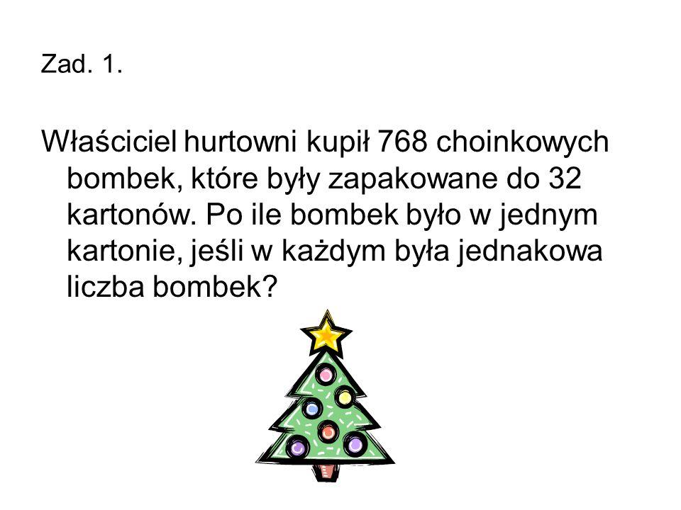 Zad.1. Właściciel hurtowni kupił 768 choinkowych bombek, które były zapakowane do 32 kartonów.