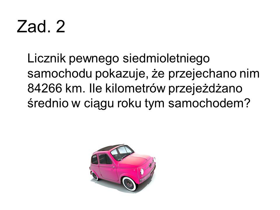 Zad.2 Licznik pewnego siedmioletniego samochodu pokazuje, że przejechano nim 84266 km.