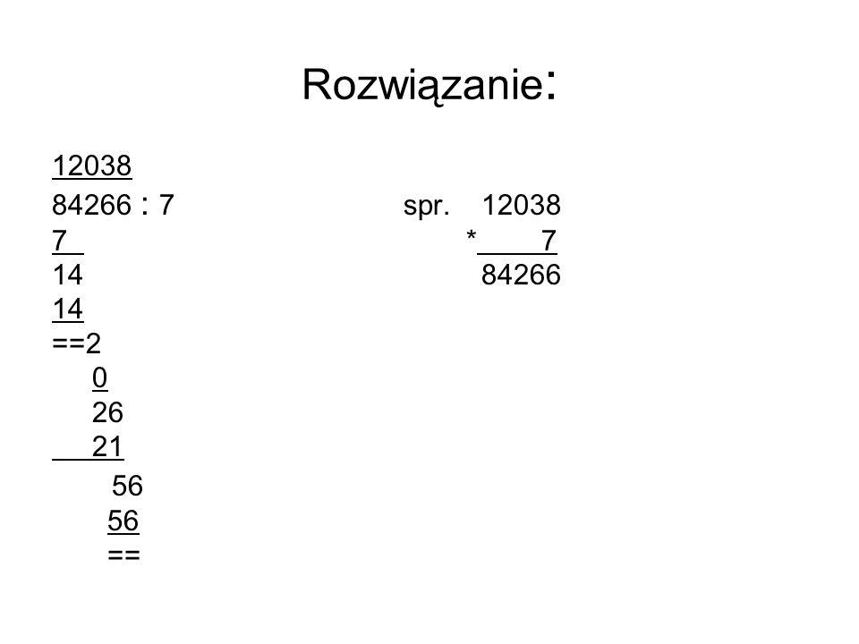 Rozwiązanie : 12038 84266 : 7 spr.12038 7 * 7 14 84266 14 ==2 0 26 21 56 ==