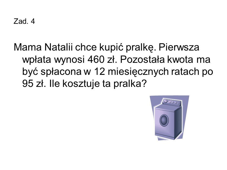 Zad.4 Mama Natalii chce kupić pralkę. Pierwsza wpłata wynosi 460 zł.