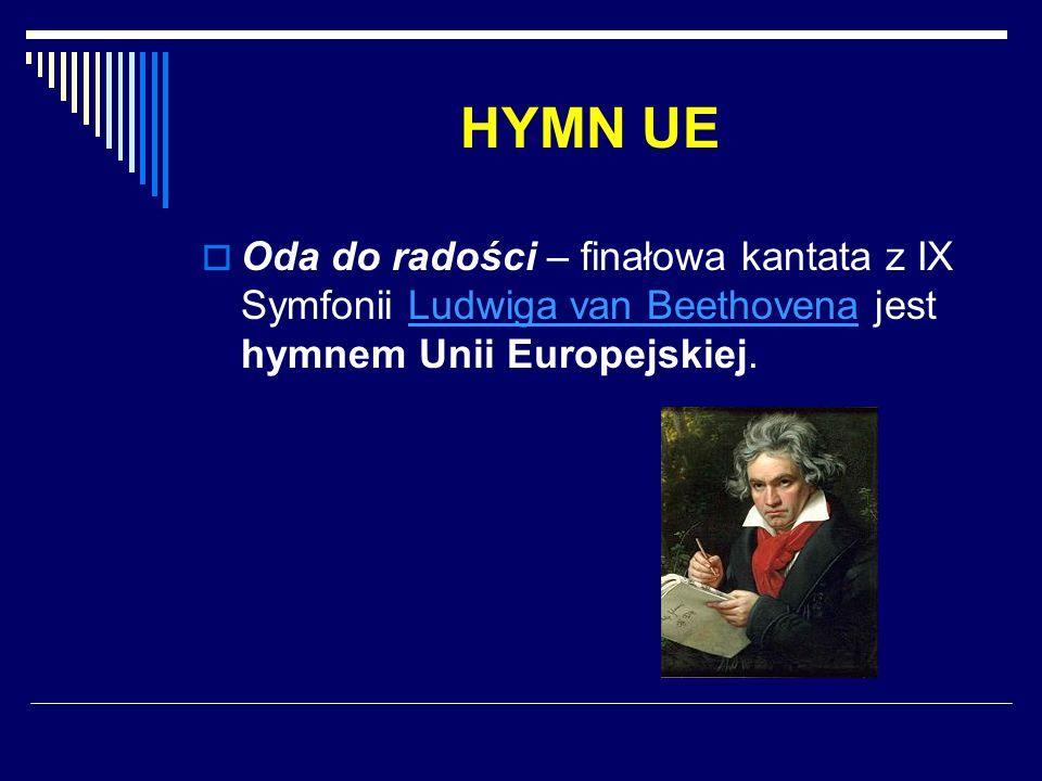 HYMN UE  Oda do radości – finałowa kantata z IX Symfonii Ludwiga van Beethovena jest hymnem Unii Europejskiej.Ludwiga van Beethovena