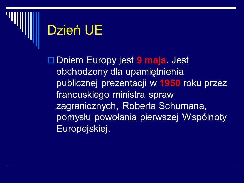 Dzień UE  Dniem Europy jest 9 maja. Jest obchodzony dla upamiętnienia publicznej prezentacji w 1950 roku przez francuskiego ministra spraw zagraniczn