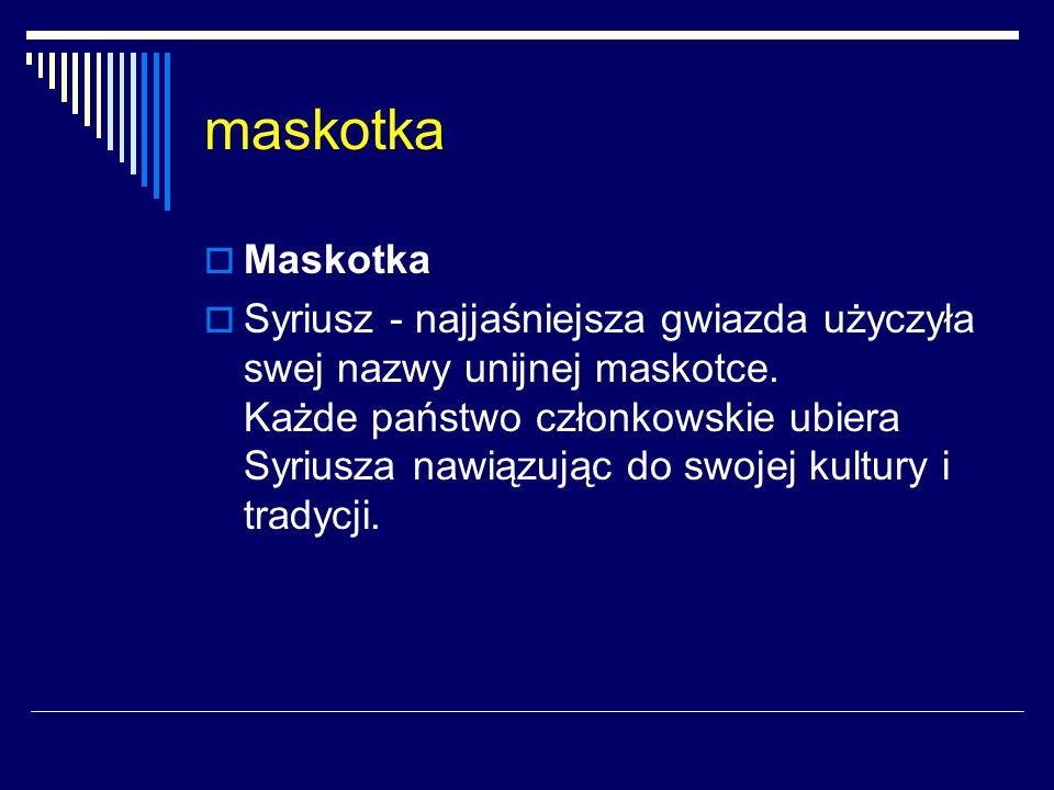 maskotka  Maskotka  Syriusz - najjaśniejsza gwiazda użyczyła swej nazwy unijnej maskotce. Każde państwo członkowskie ubiera Syriusza nawiązując do s