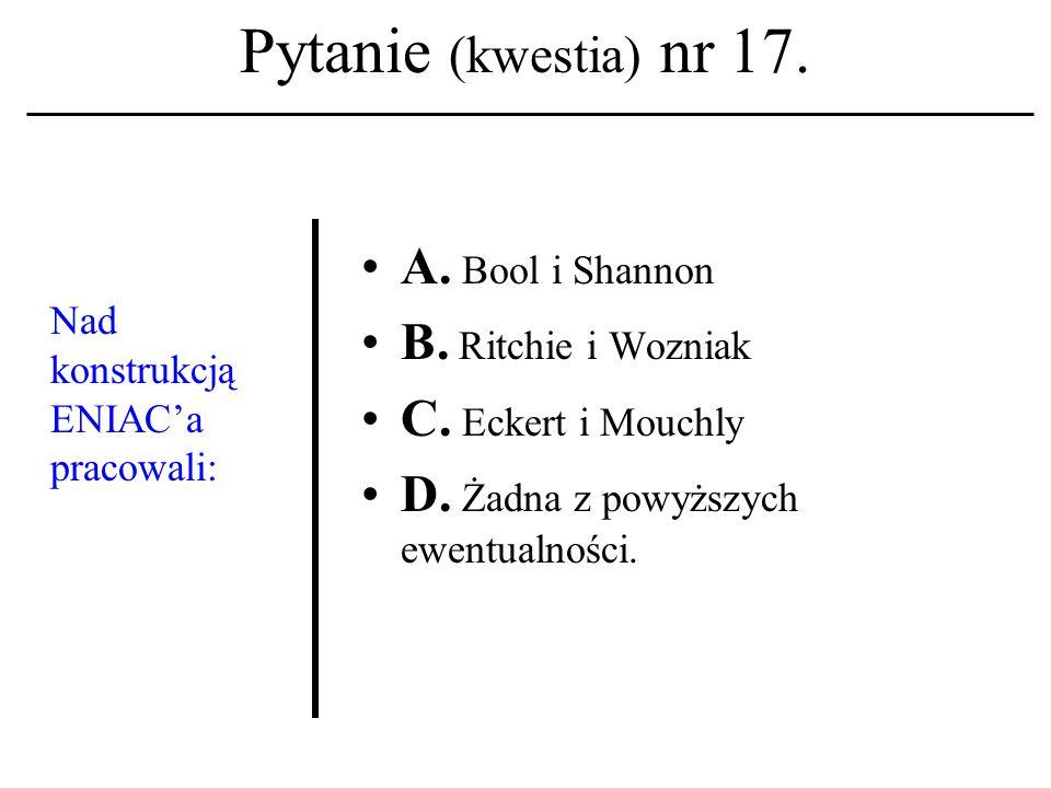 Pytanie (kwestia) nr 16.Nazwisko: Dennis M. Ritchie kojarzone być winno z terminem: A.