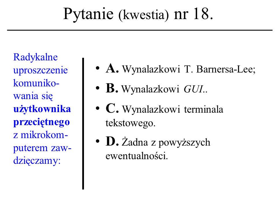 Pytanie (kwestia) nr 17. Nad konstrukcją ENIAC'a pracowali: A.