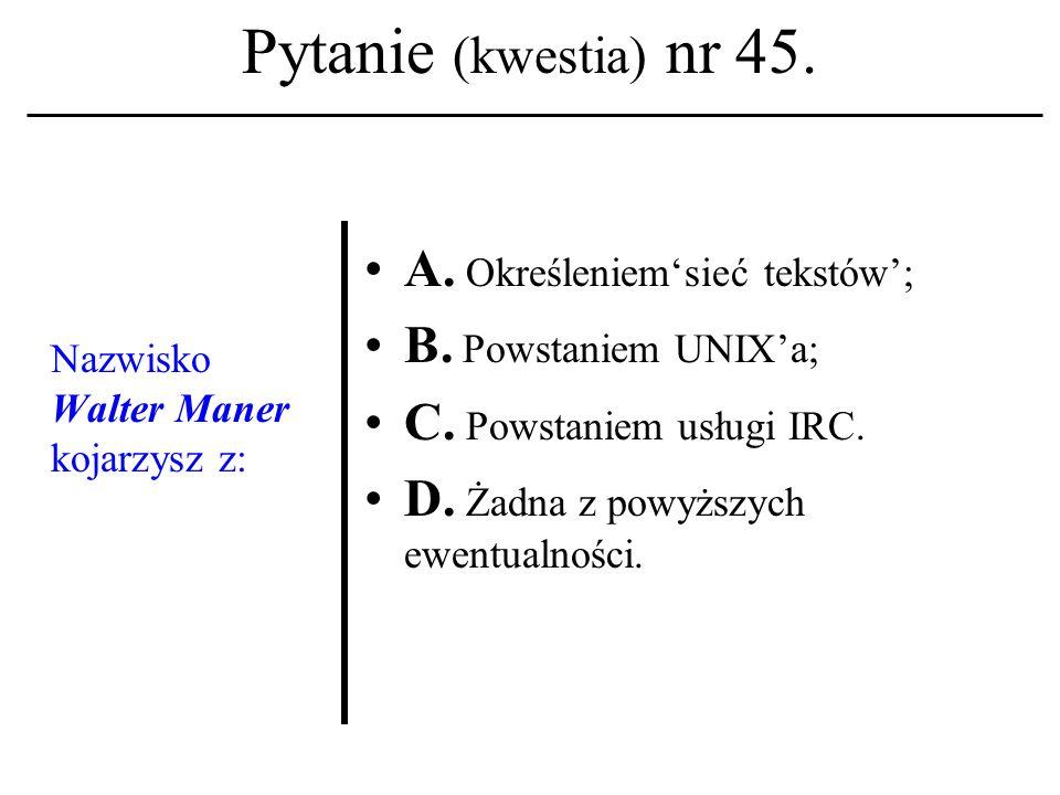 Pytanie (kwestia) nr 44. Pierwsze mikrokompu- tery pojawiły się w połowie: A.