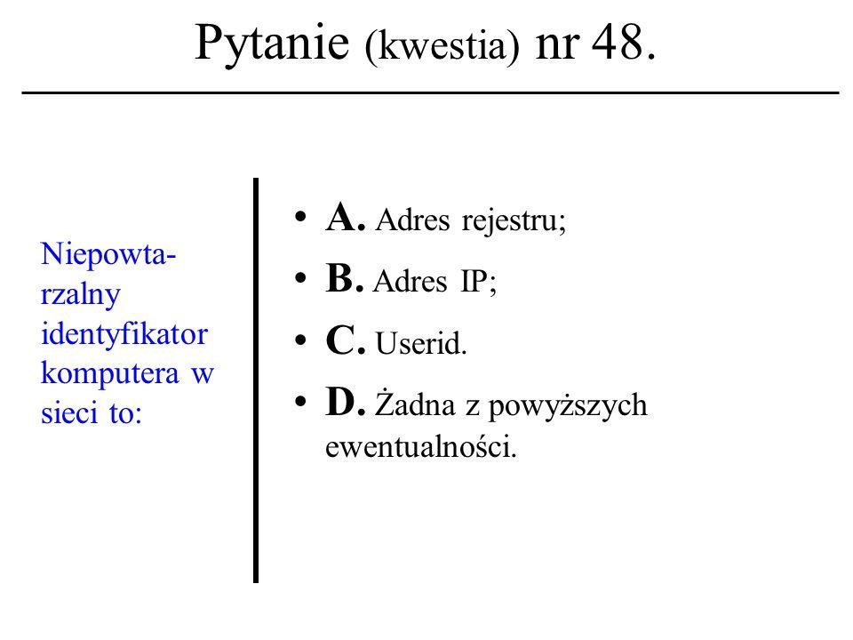 Pytanie (kwestia) nr 47.