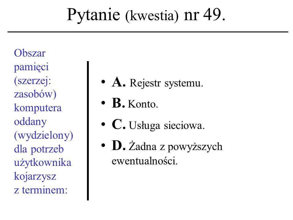 Pytanie (kwestia) nr 48. Niepowta- rzalny identyfikator komputera w sieci to: A.