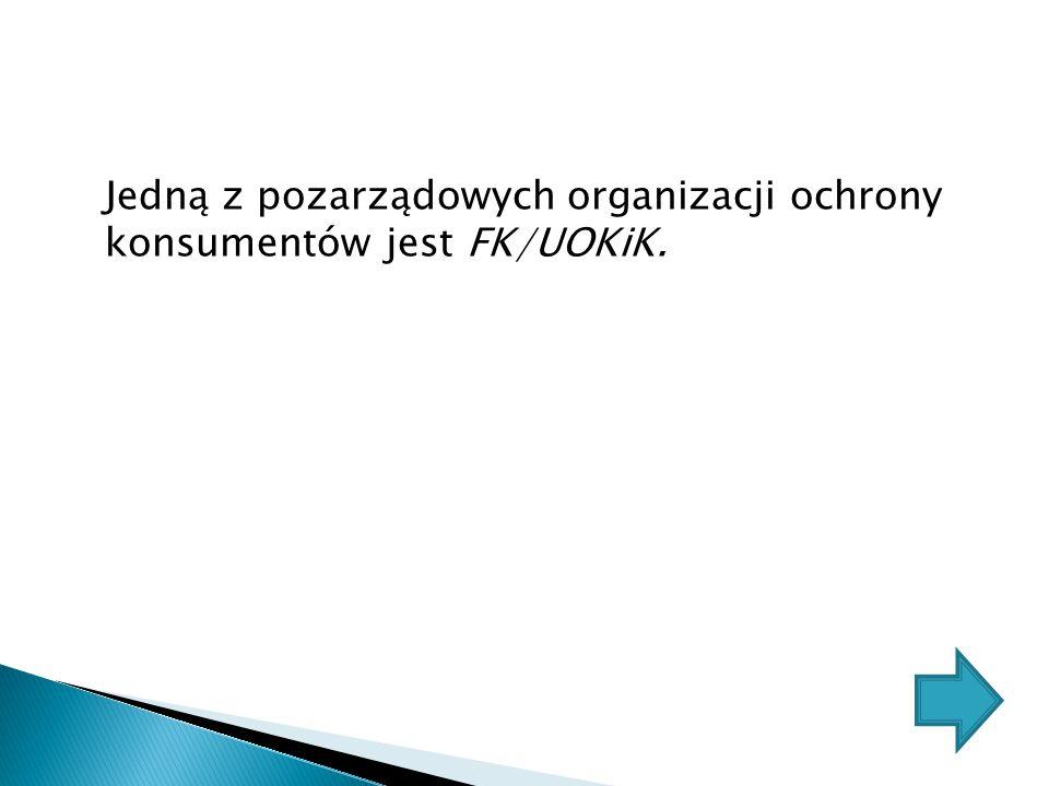 Jedną z pozarządowych organizacji ochrony konsumentów jest FK/UOKiK.
