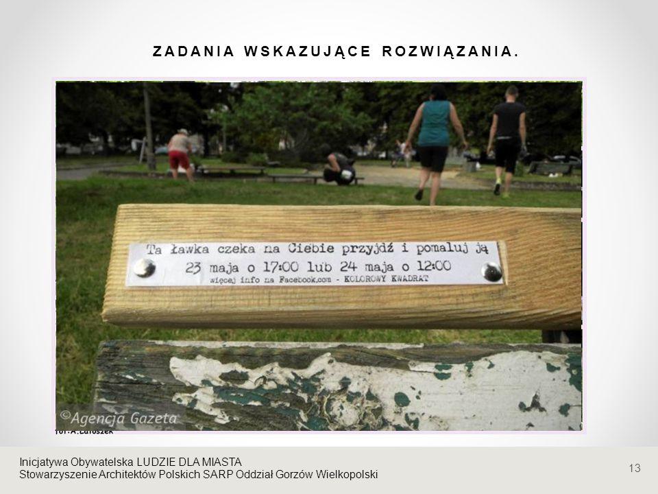 Stowarzyszenie Architektów Polskich SARP Oddział Gorzów Wielkopolski ZADANIA WSKAZUJĄCE ROZWIĄZANIA. 13 Inicjatywa Obywatelska LUDZIE DLA MIASTA Stowa