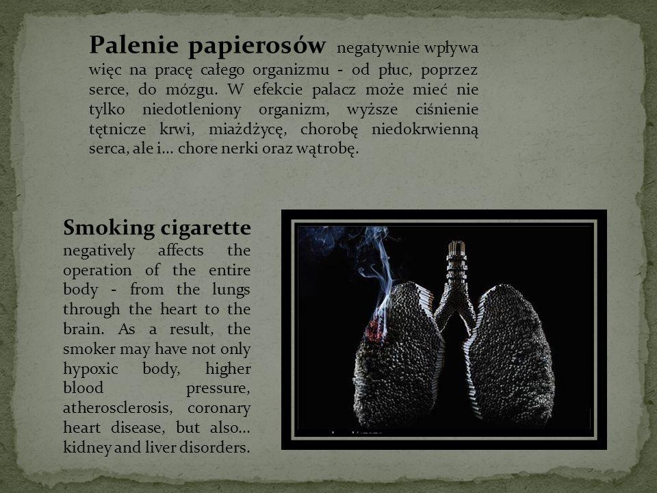 Palenie papierosów negatywnie wpływa więc na pracę całego organizmu - od płuc, poprzez serce, do mózgu.