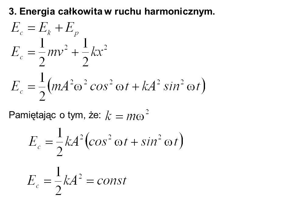 3. Energia całkowita w ruchu harmonicznym. Pamiętając o tym, że: