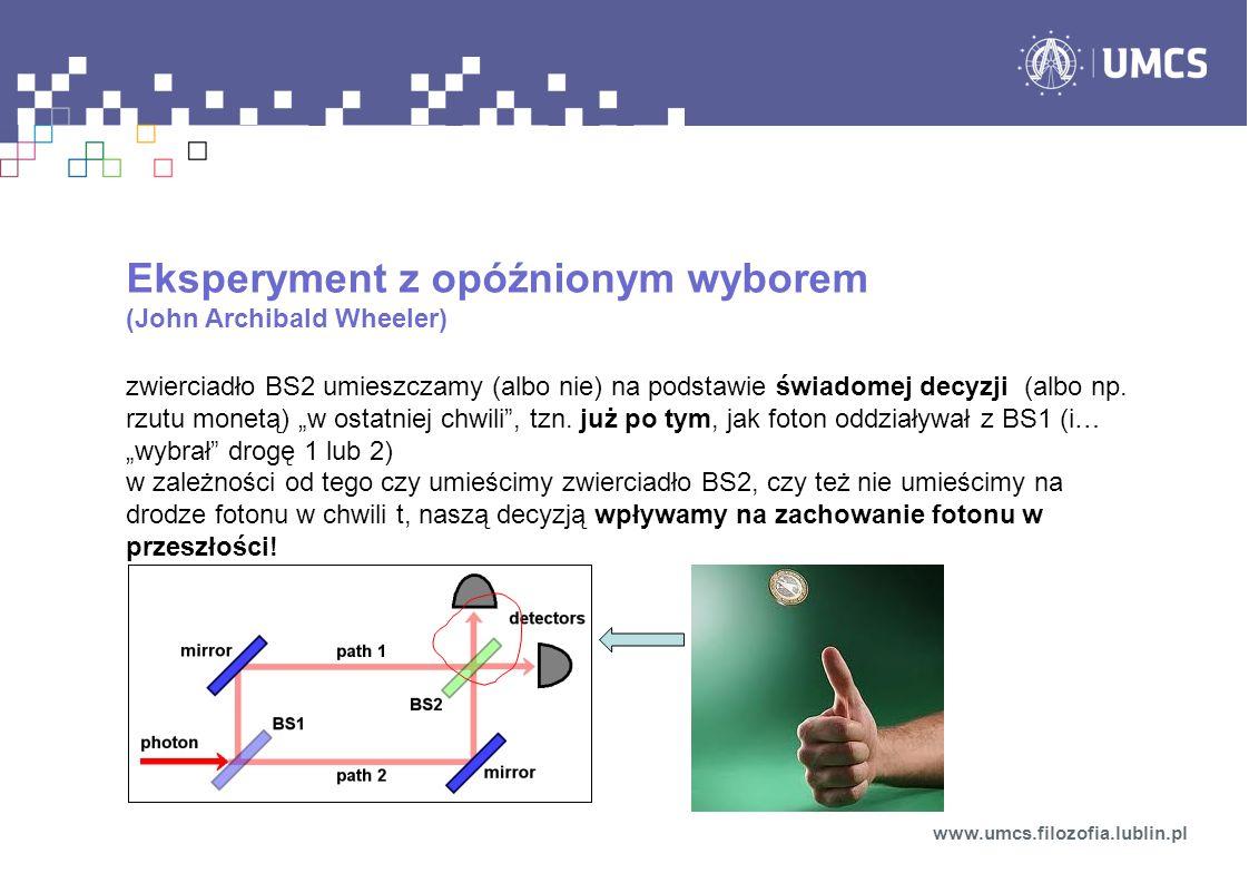 Eksperyment z opóźnionym wyborem (John Archibald Wheeler) zwierciadło BS2 umieszczamy (albo nie) na podstawie świadomej decyzji (albo np.