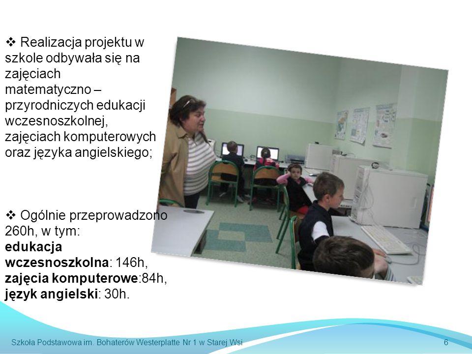  Realizacja projektu w szkole odbywała się na zajęciach matematyczno – przyrodniczych edukacji wczesnoszkolnej, zajęciach komputerowych oraz języka angielskiego;  Ogólnie przeprowadzono 260h, w tym: edukacja wczesnoszkolna: 146h, zajęcia komputerowe:84h, język angielski: 30h.