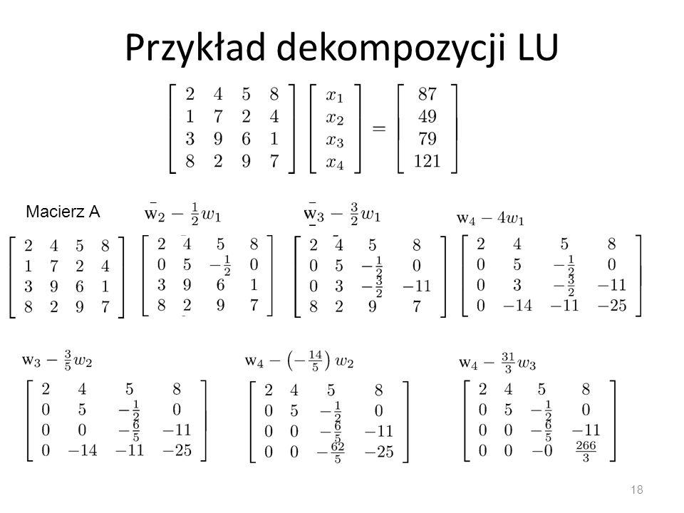 Przykład dekompozycji LU 18 Macierz A