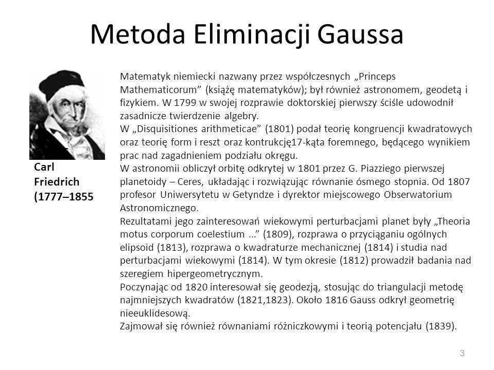 """Metoda Eliminacji Gaussa 3 GAUSS Carl Friedrich (1777–1855 Matematyk niemiecki nazwany przez współczesnych """"Princeps Mathematicorum (książę matematyków); był również astronomem, geodetą i fizykiem."""