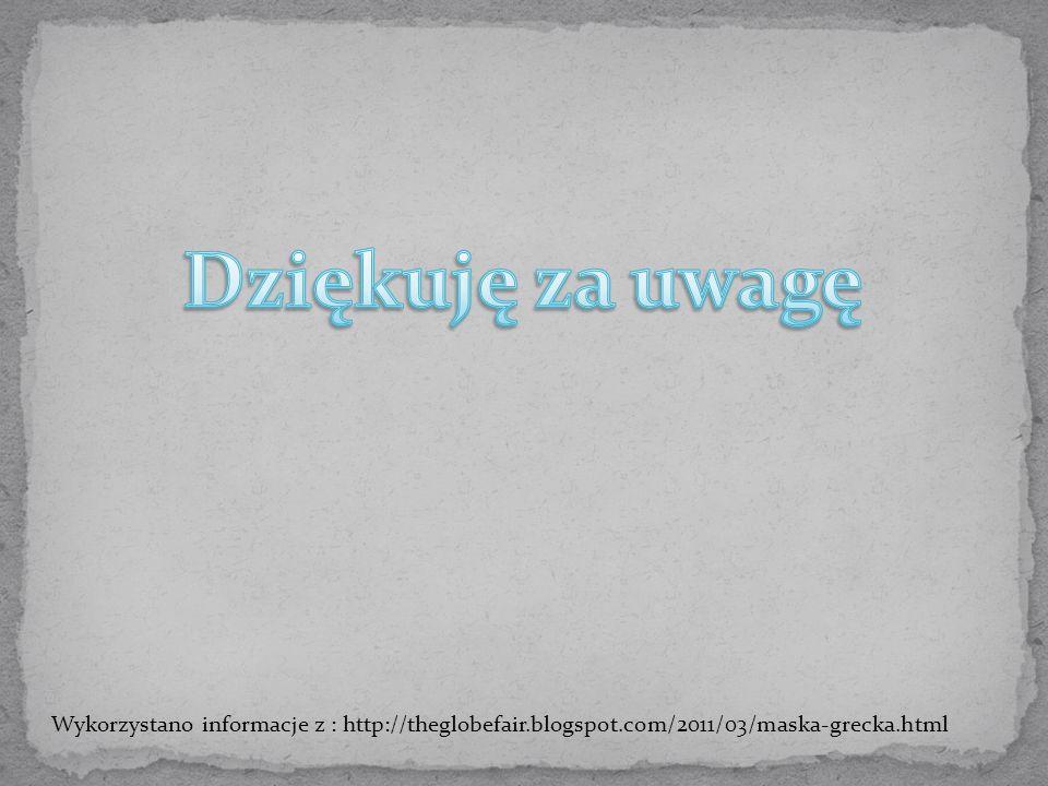 Wykorzystano informacje z : http://theglobefair.blogspot.com/2011/03/maska-grecka.html