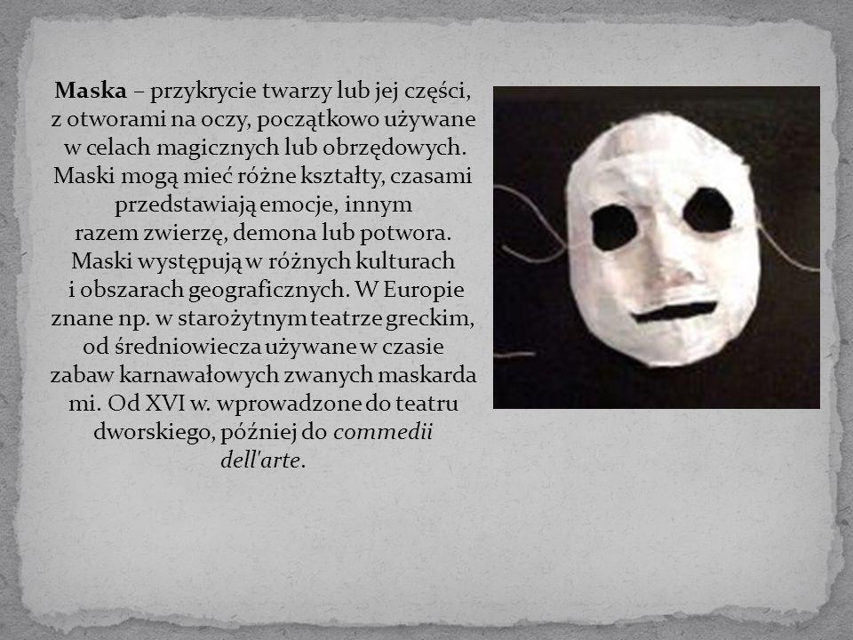 Maska – przykrycie twarzy lub jej części, z otworami na oczy, początkowo używane w celach magicznych lub obrzędowych.