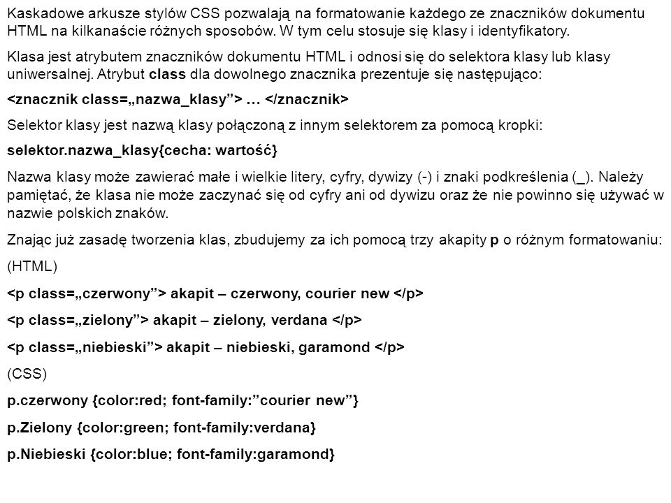 Kaskadowe arkusze stylów CSS pozwalają na formatowanie każdego ze znaczników dokumentu HTML na kilkanaście różnych sposobów. W tym celu stosuje się kl