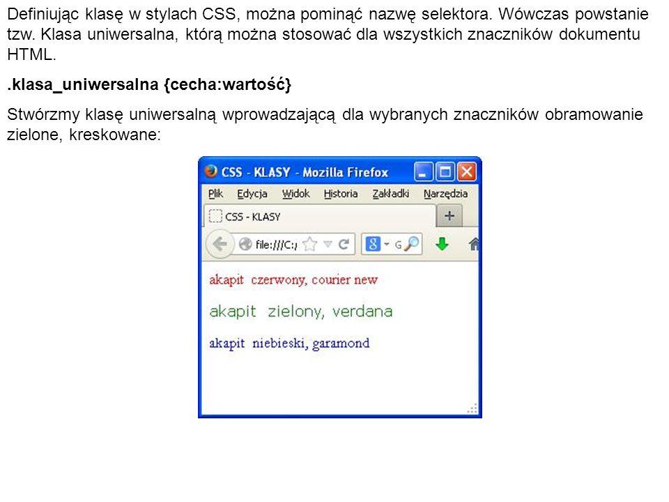 Definiując klasę w stylach CSS, można pominąć nazwę selektora. Wówczas powstanie tzw. Klasa uniwersalna, którą można stosować dla wszystkich znacznikó