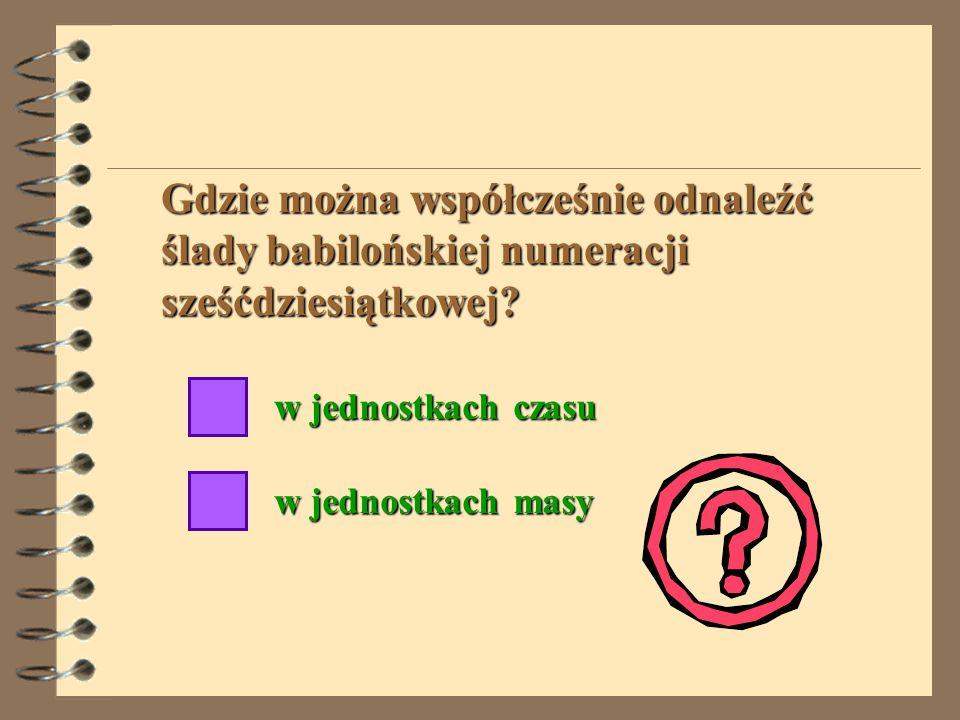 Ślady babilońskiej numeracji sześćdziesiątkowej odnajdujemy współcześnie np. w rachubie czasu (godziny, minuty, sekundy), w używanych czasem nazwach k