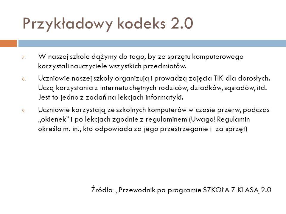 Przykładowy kodeks 2.0 7. W naszej szkole dążymy do tego, by ze sprzętu komputerowego korzystali nauczyciele wszystkich przedmiotów. 8. Uczniowie nasz