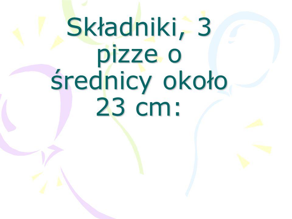 Ciasto: Ciasto: 15 g świeżych drożdży lub 7 g suchych 150 ml ciepłej wody 1/2 łyżeczki cukru 250 g mąki pszennej 1 pełna łyżeczka soli 1 łyżka oliwy z oliwek