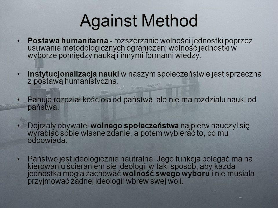 Against Method Postawa humanitarna - rozszerzanie wolności jednostki poprzez usuwanie metodologicznych ograniczeń; wolność jednostki w wyborze pomiędz