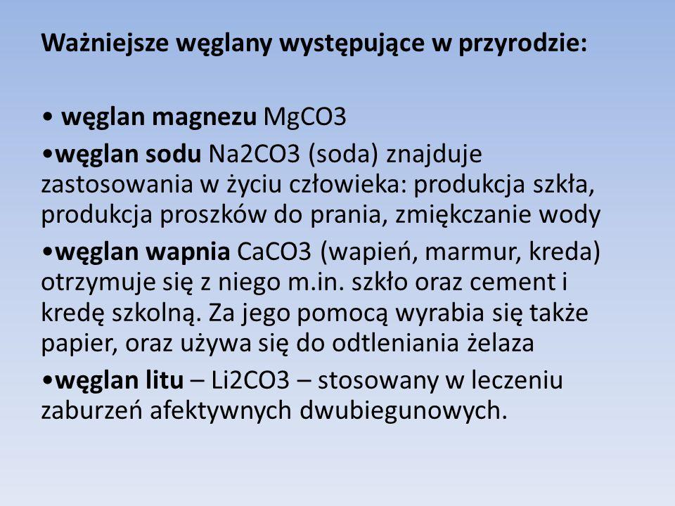 Ważniejsze węglany występujące w przyrodzie: węglan magnezu MgCO3 węglan sodu Na2CO3 (soda) znajduje zastosowania w życiu człowieka: produkcja szkła,