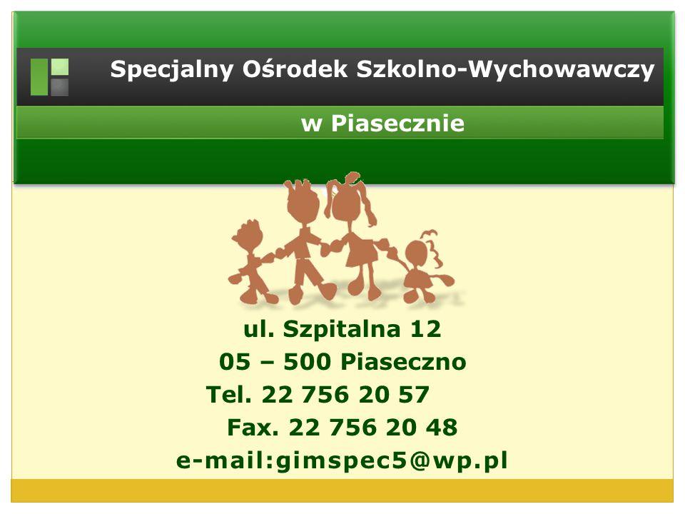 ul. Szpitalna 12 05 – 500 Piaseczno Tel. 22 756 20 57 Fax. 22 756 20 48 e-mail:gimspec5@wp.pl Specjalny Ośrodek Szkolno-Wychowawczy w Piasecznie
