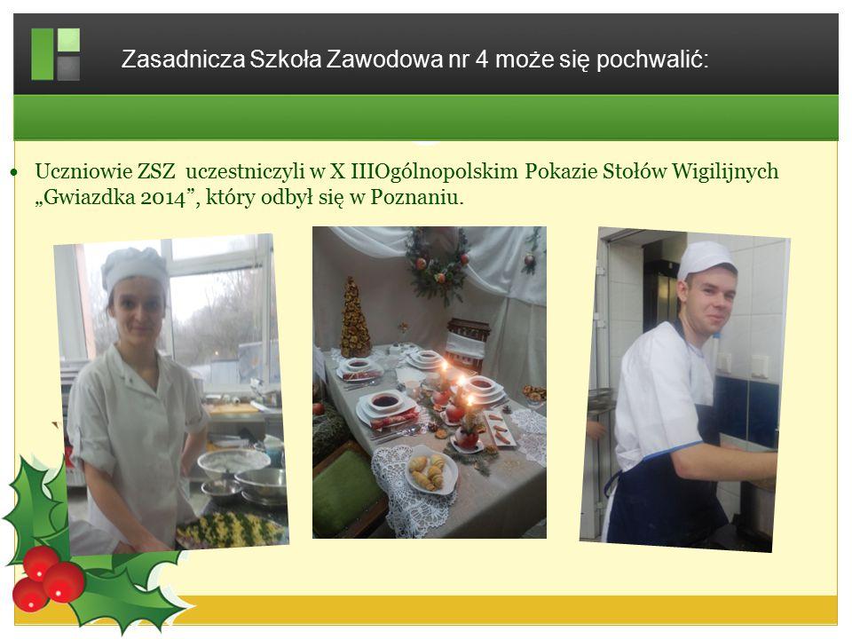 """Uczniowie ZSZ uczestniczyli w X IIIOgólnopolskim Pokazie Stołów Wigilijnych """"Gwiazdka 2014"""", który odbył się w Poznaniu. Zasadnicza Szkoła Zawodowa nr"""